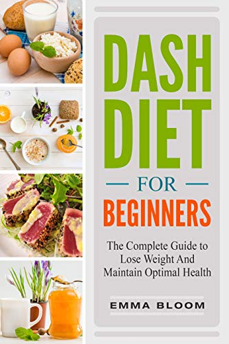 Weight Maximum Formula Loss - DASH Diet For Beginners: The Complete Guide to Lose  Weight And Maintain Optimal Health
