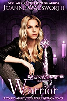 Warrior: A Young Adult / New Adult Fantasy Novel (Princesses of Myth Book 2) by [Wadsworth, Joanne]
