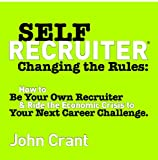 Self-Recruiter Changing the Rules, John Crant, 0981959202