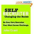 Self-Recruiter: Changing The Rules: How To Be Your Own Recruiter & Ride The Economic Crisis To Your Next Career Challenge.