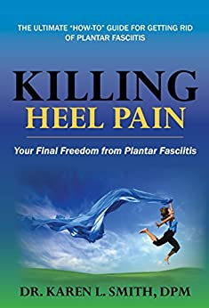 Killing Heel Pain: Your Final Freedom from Plantar Fasciitis by [Smith, Dr. Karen L.]