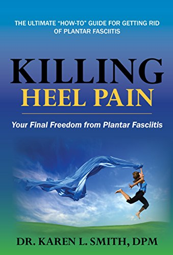 Killing Heel Pain: Your Final Freedom from Plantar Fasciitis (Best Shoe Inserts For Heel Spurs)
