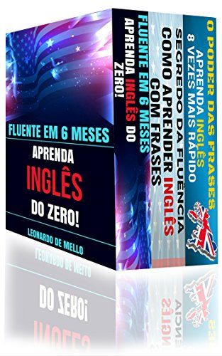 Inglês Fluente (3 em 1): Fluente Em 6 Meses: Aprenda Inglês do Zero, Segredo da Fluência: Como Aprender Inglês Com Frases e O Poder das Frases: Aprenda Inglês 8 Vezes Mais Rápido!