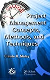 Project Management Concepts, Methods, and Techniques, Claude H. Maley, 1466502886