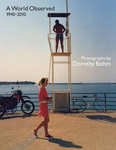 A World Observed 1940-2010: Photographs by Dorothy Bohm