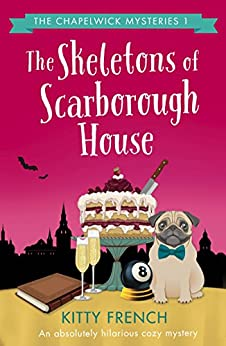 The Skeletons of Scarborough House: An absolutely hilarious cozy mystery (The Chapelwick Mysteries Book 1) by [French, Kitty]