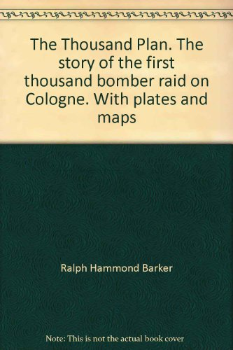 The Thousand Plan. The story of the first thousand bomber raid on Cologne. With plates and maps