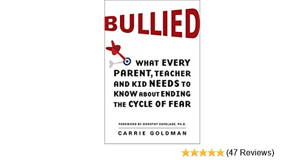 Amazon com: Bullied: What Every Parent, Teacher, and Kid