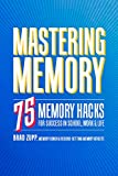 Mastering Memory: 75 Memory Hacks for Success in School, Work, and Life