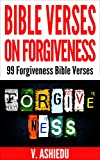 img - for Bible Verses on Forgiveness: 99 Forgiveness Bible Verses (Bible Verses, Forgiveness Bible Study, Forgiveness Books, Forgiveness Is A Choice, Forgive For Good, Bible Verses By Topic) book / textbook / text book