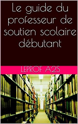 Le guide du professeur de soutien scolaire débutant (French Edition)
