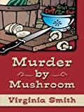 Murder by Mushroom, Virginia Smith, 1410404544
