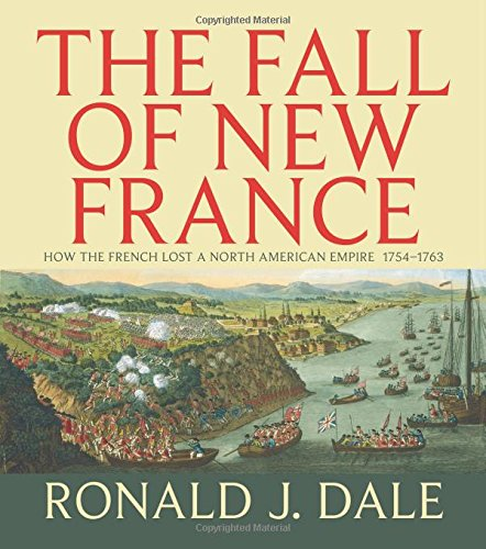 Fall of New France: How the French Lost a North American Empire (Lorimer Illustrated History)