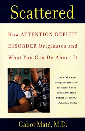 Scattered: How Attention Deficit Disorder Originates and What You Can Do About It (Best Email Address For Kids)