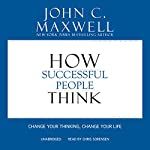 How Successful People Think: Change Your Thinking, Change Your Life | John C. Maxwell