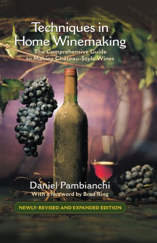 Techniques in Home Winemaking: A Practical Guide to Making Château-Style Wines - Home Winemaking Recipes