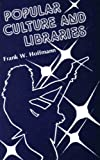 Popular Culture in Libraries, Hoffmann, Frank W., 0208019839