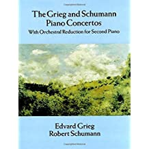 The Grieg and Schumann Piano Concertos: With Orchestral Reduction for Second Piano