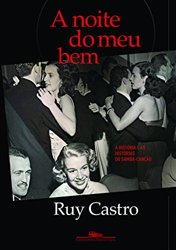 A Noite do Meu Bem. A História e as Histórias do Samba- Canção