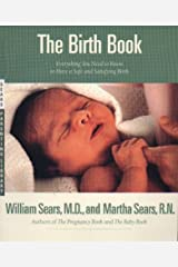 The Birth Book: Everything You Need to Know to Have a Safe and Satisfying Birth (Sears Parenting Library) Paperback