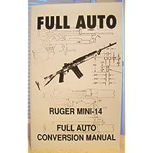 RUGER MINI 14 FULL AUTO CONVERSION MANUAL SELECT FIRE MACHINE GUN SURVIVALIST PREPPERS BOOK