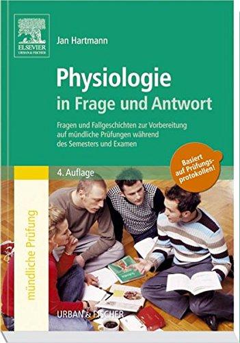 Physiologie in Frage und Antwort: Fragen und Fallgeschichten zur Vorbereitung auf mündliche Prüfungen während des Semesters und Examen