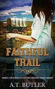 Faithful Trail: An Oregon Trail Western Adventure (Courage on the Oregon Trail Series Book 2)