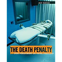 The Death Penalty: Just Punishment or Cruel Practice? (Hot Topics)