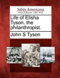 Life of Elisha Tyson, the Philanthropist, John S. Tyson, 1275813569