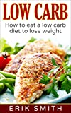 Low Carb: How to eat a low carb diet to lose weight