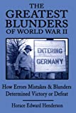 The Greatest Blunders of World War II, Horace Edward Henderson, 0595162673