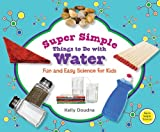 Super Simple Things to Do with Water, Kelly Doudna, 1617146773