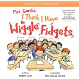 Mrs. Gorski I Think I Have the Wiggle Fidgets: An ADHD and ADD Book for Kids with Tips and Tricks to Help Them Stay Focused (