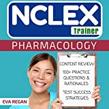 Pharmacology: The NCLEX Trainer: 100+ Specific Practice Questions & Rationales, Content Review, and Strategies for Test Success