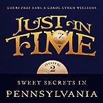 Sweet Secrets in Pennsylvania: Just in Time, Book 2 | Carol Lynch Williams,Cheri Pray Earl