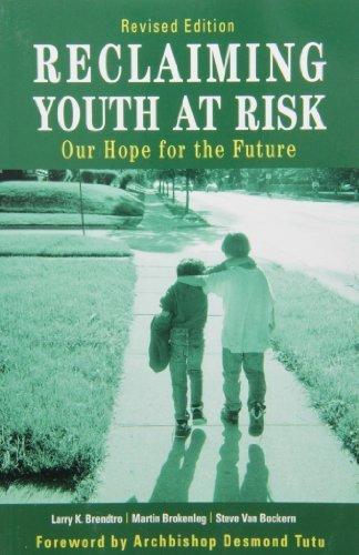 Reclaiming Youth at Risk: Our Hope for the Future by Larry K. Brendtro, Martin Brokenleg, Steve Van Bockern, Fore (2009) Paperback