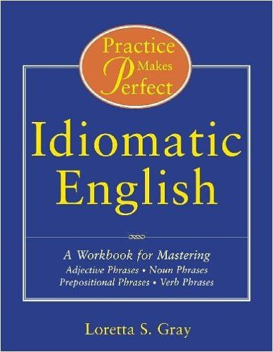 Practice Makes Perfect: Idiomatic English: Loretta Gray ...