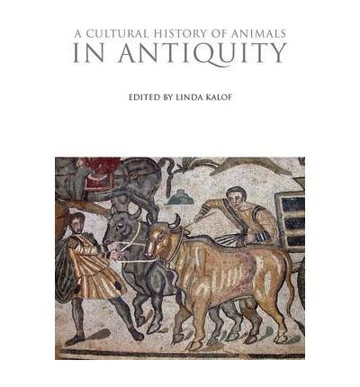[(A Cultural History of Animals in Antiquity)] [Author: Linda Kalof] published on (March, 2011) (A Cultural History Of Animals In Antiquity)