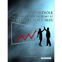 Prenez le contrôle de votre gestion de projet et atteignez vos cibles: Au delà de bien gérer ses projets avec l'aide du PMI, comprendre comment garder ... d'affaires avec Prince2 (French Edition)