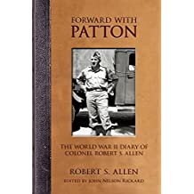 Forward with Patton: The World War II Diary of Colonel Robert S. Allen (American Warriors Series)