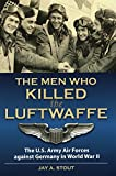 Men Who Killed the Luftwaffe: The U.S. Army Air