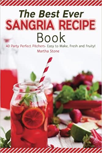 The best ever sangria recipe book 40 party perfect pitchers easy the best ever sangria recipe book 40 party perfect pitchers easy to make fresh and fruity martha stone 9781973933397 amazon books forumfinder Image collections