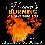 Heaven's Burning: And Hell's Frozen Over   Richard Stooker