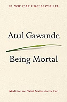 Being Mortal: Medicine and What Matters in the End by [Gawande, Atul]