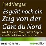 Es geht noch ein Zug von der Gare du Nord (Kommissar Adamsberg - Hörspiel 1) | Fred Vargas