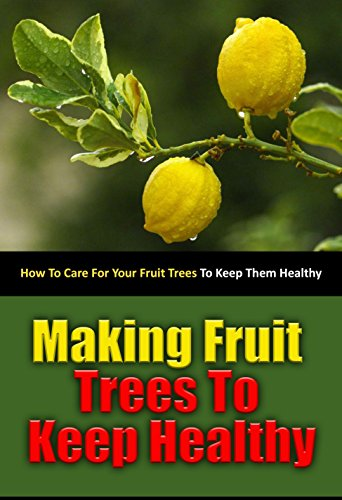- Making Fruit Trees to Keep Healthy: How to Care for Your Fruit Trees to Keep Them Healthy