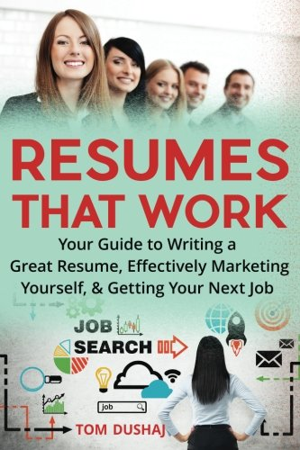 Book: Resumes That Work - Your guide to writing a great resume, effectively marketing yourself and getting your next job by Tom Dushaj