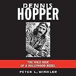 Dennis Hopper: The Wild Ride of a Hollywood Rebel | Peter L. Winkler