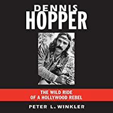 Dennis Hopper: The Wild Ride of a Hollywood Rebel Audiobook by Peter L. Winkler Narrated by Greg Itzin