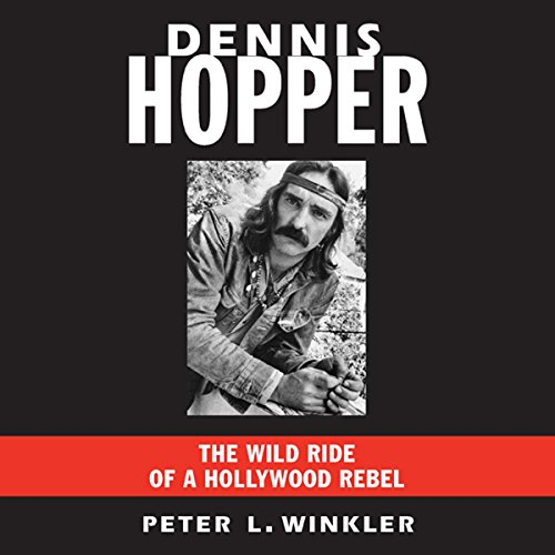 Dennis Hopper: The Wild Ride of a Hollywood Rebel by Audible Studios